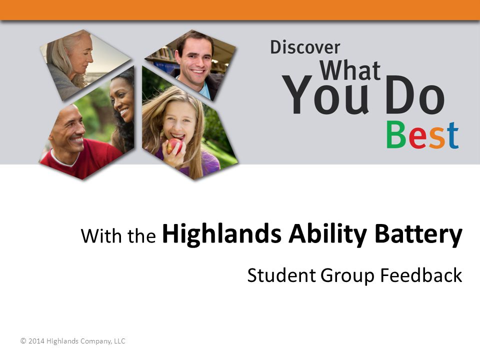 With the Highlands Ability Battery Student Group Feedback © 2014 Highlands Company, LLC