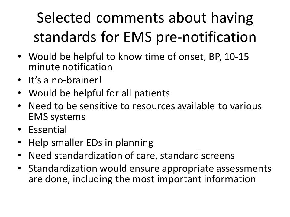 Selected comments about having standards for EMS pre-notification Would be helpful to know time of onset, BP, 10-15 minute notification It's a no-brai