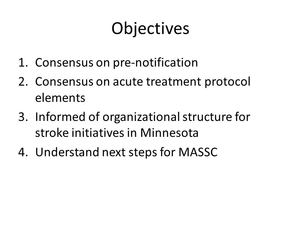 Objectives 1.Consensus on pre-notification 2.Consensus on acute treatment protocol elements 3.Informed of organizational structure for stroke initiati