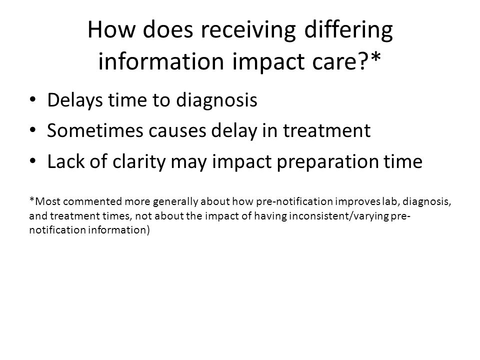 How does receiving differing information impact care?* Delays time to diagnosis Sometimes causes delay in treatment Lack of clarity may impact prepara