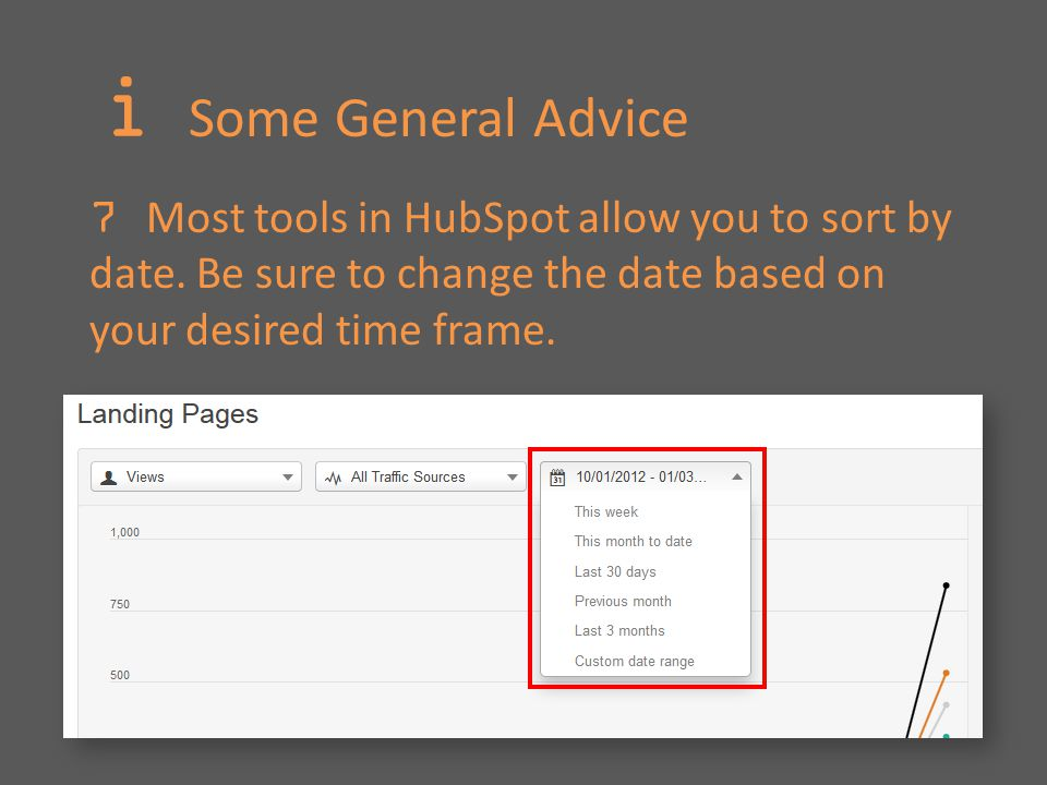 i Some General Advice 7 Most tools in HubSpot allow you to sort by date.