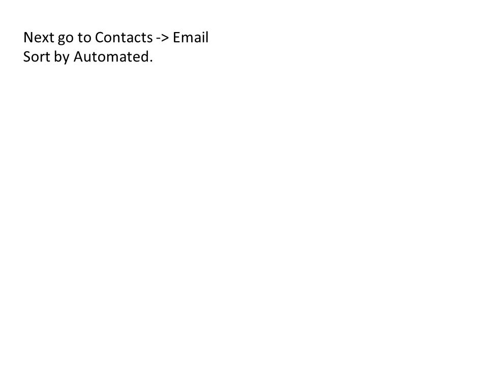 Next go to Contacts -> Email Sort by Automated.