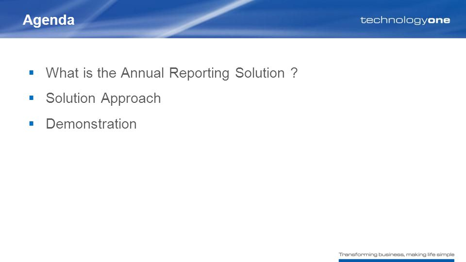  What is the Annual Reporting Solution  Solution Approach  Demonstration Agenda