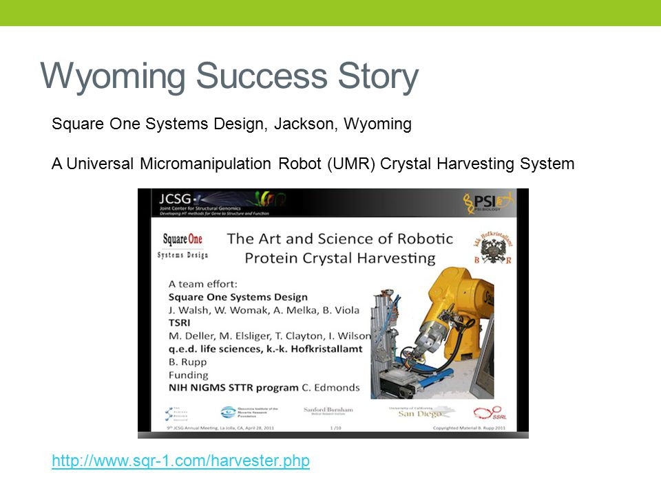 Wyoming Success Story Square One Systems Design, Jackson, Wyoming A Universal Micromanipulation Robot (UMR) Crystal Harvesting System http://www.sqr-1.com/harvester.php