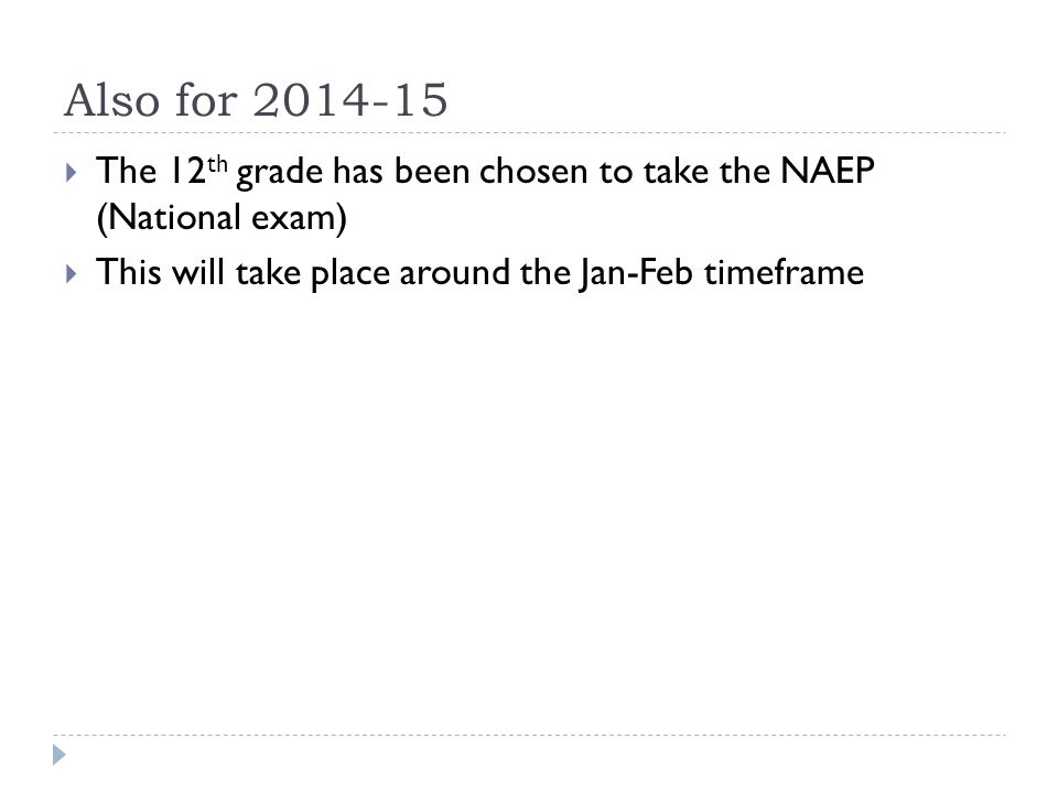 Also for 2014-15  The 12 th grade has been chosen to take the NAEP (National exam)  This will take place around the Jan-Feb timeframe