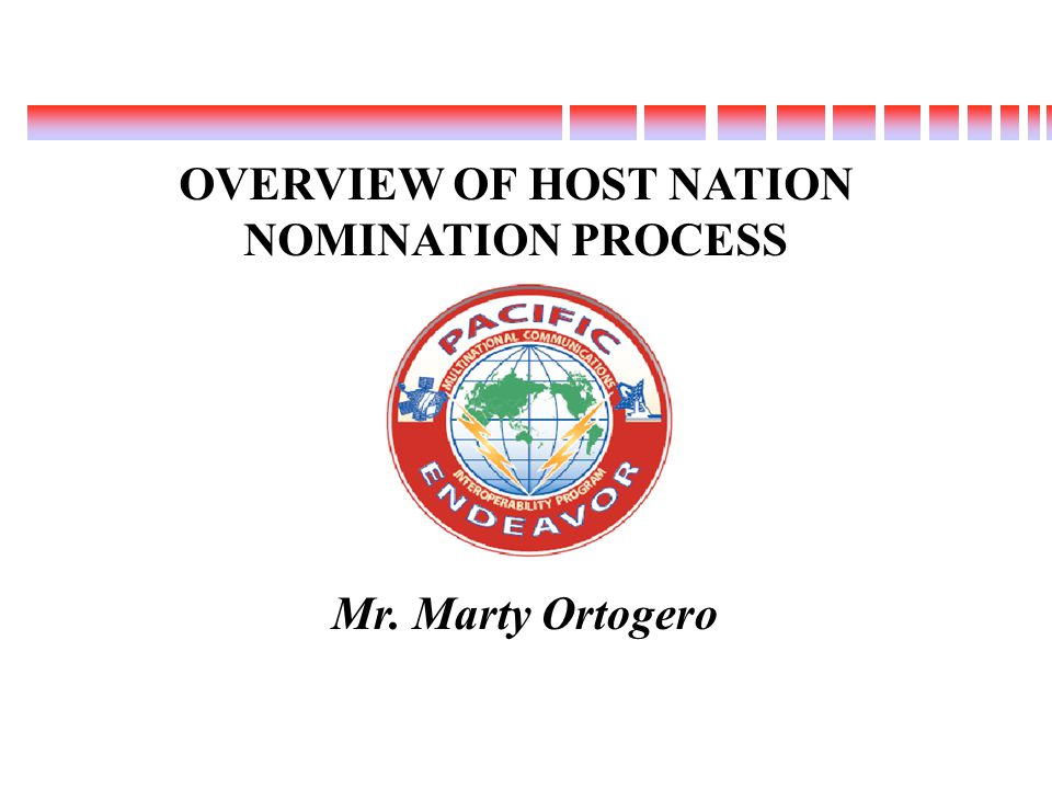 Mr. Marty Ortogero OVERVIEW OF HOST NATION NOMINATION PROCESS 1