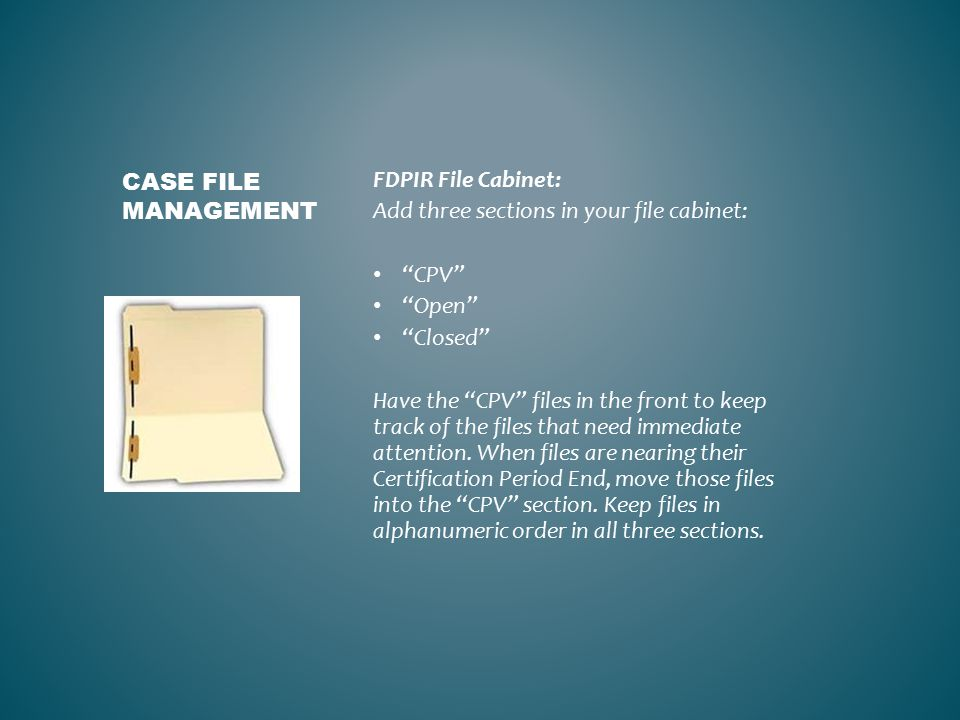 FDPIR File Cabinet: Add three sections in your file cabinet: CPV Open Closed Have the CPV files in the front to keep track of the files that need immediate attention.
