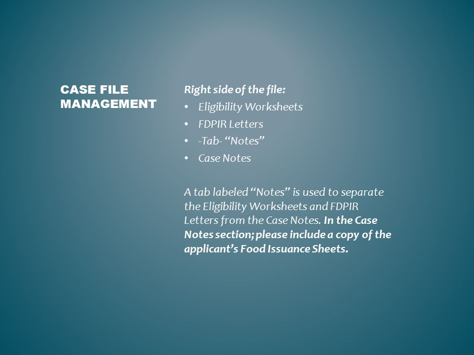 Right side of the file: Eligibility Worksheets FDPIR Letters -Tab- Notes Case Notes A tab labeled Notes is used to separate the Eligibility Worksheets and FDPIR Letters from the Case Notes.