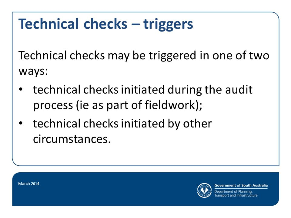 Technical checks – triggers Technical checks may be triggered in one of two ways: technical checks initiated during the audit process (ie as part of fieldwork); technical checks initiated by other circumstances.