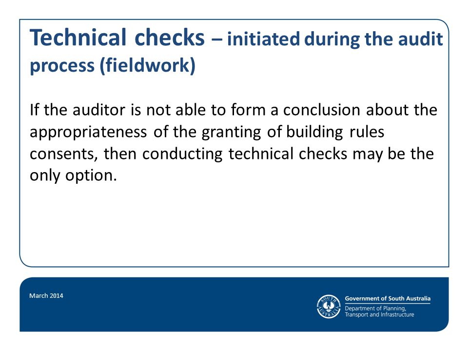 Technical checks – initiated during the audit process (fieldwork) If the auditor is not able to form a conclusion about the appropriateness of the granting of building rules consents, then conducting technical checks may be the only option.