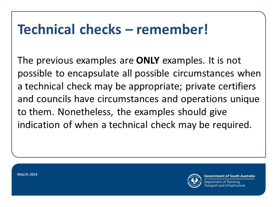 Technical checks – remember. The previous examples are ONLY examples.