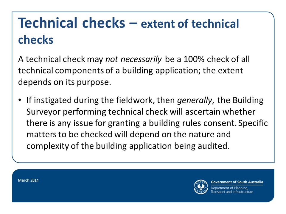 Technical checks – extent of technical checks A technical check may not necessarily be a 100% check of all technical components of a building application; the extent depends on its purpose.