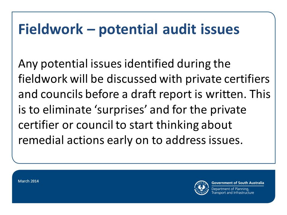 Fieldwork – potential audit issues Any potential issues identified during the fieldwork will be discussed with private certifiers and councils before a draft report is written.