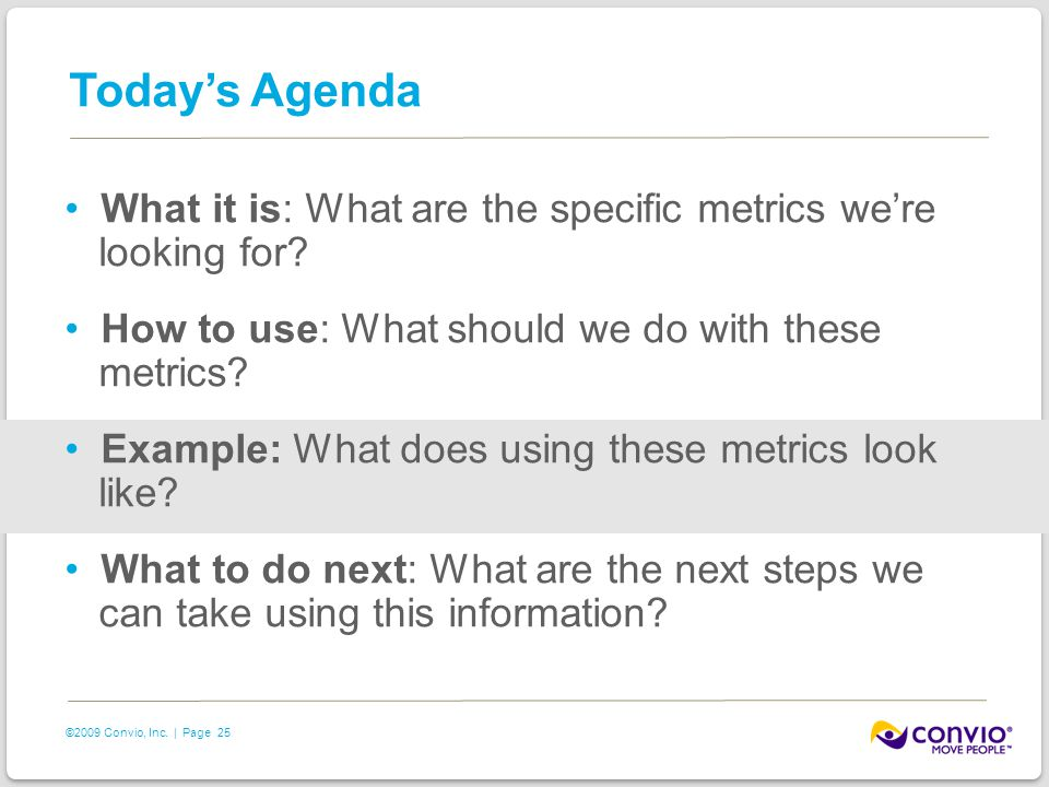 25 ©2009 Convio, Inc. | Page Today's Agenda What it is: What are the specific metrics we're looking for? How to use: What should we do with these metr