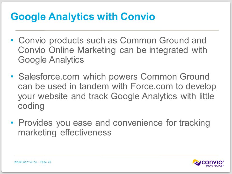 28 ©2009 Convio, Inc. | Page Google Analytics with Convio Convio products such as Common Ground and Convio Online Marketing can be integrated with Goo