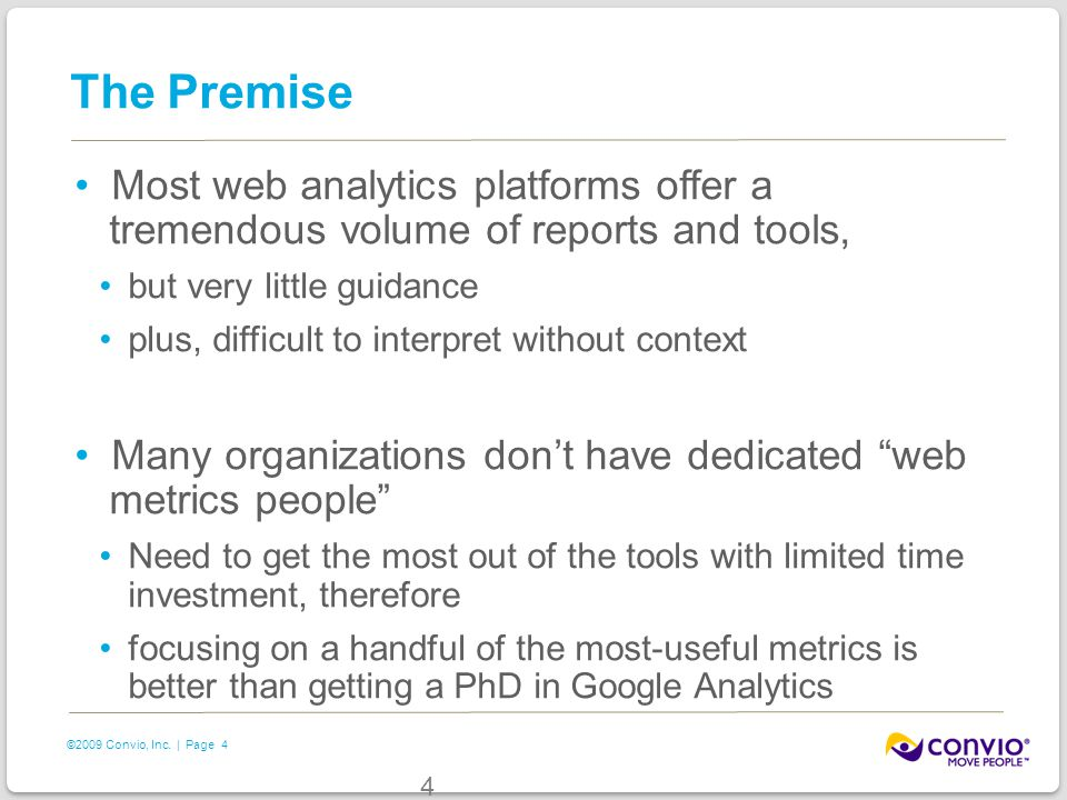 4 ©2009 Convio, Inc. | Page The Premise Most web analytics platforms offer a tremendous volume of reports and tools, but very little guidance plus, di