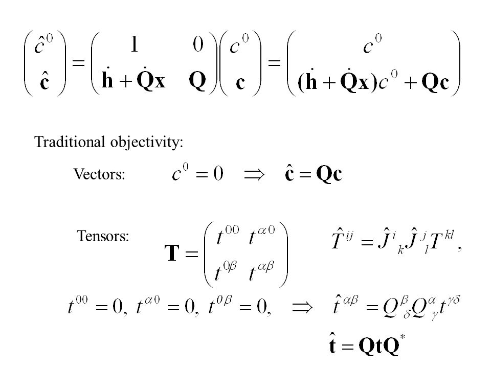 Traditional objectivity: Vectors: Tensors: