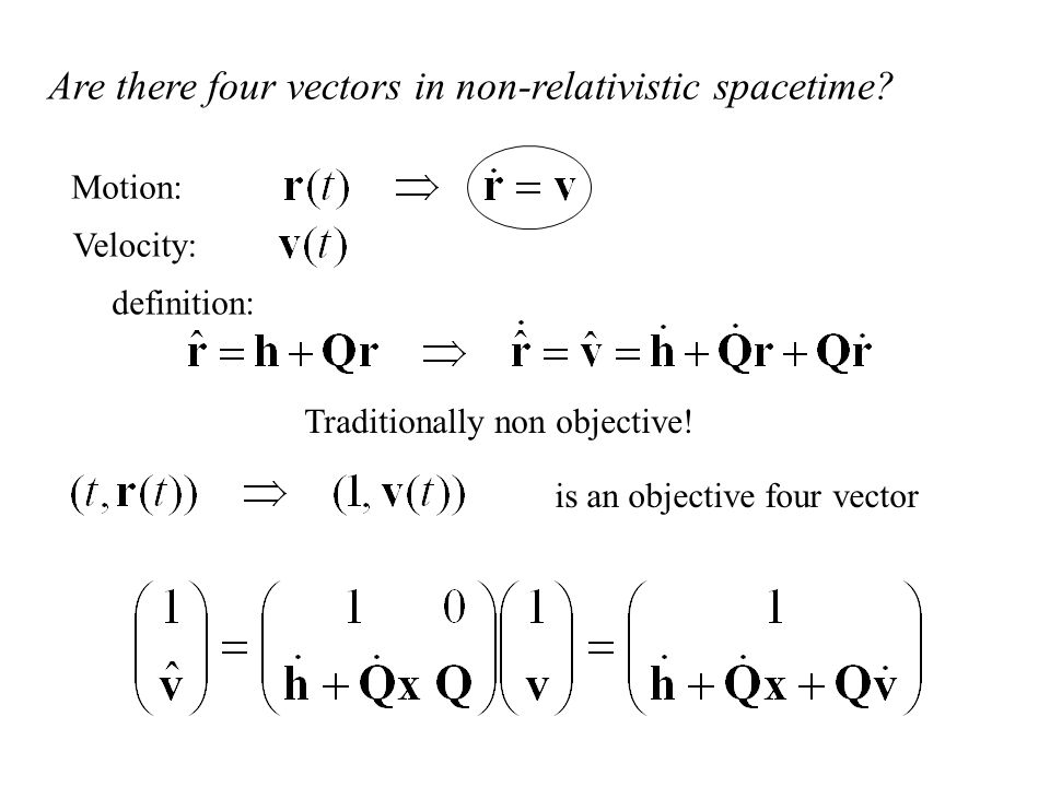 Motion: is an objective four vector Are there four vectors in non-relativistic spacetime? definition: Traditionally non objective! Velocity: