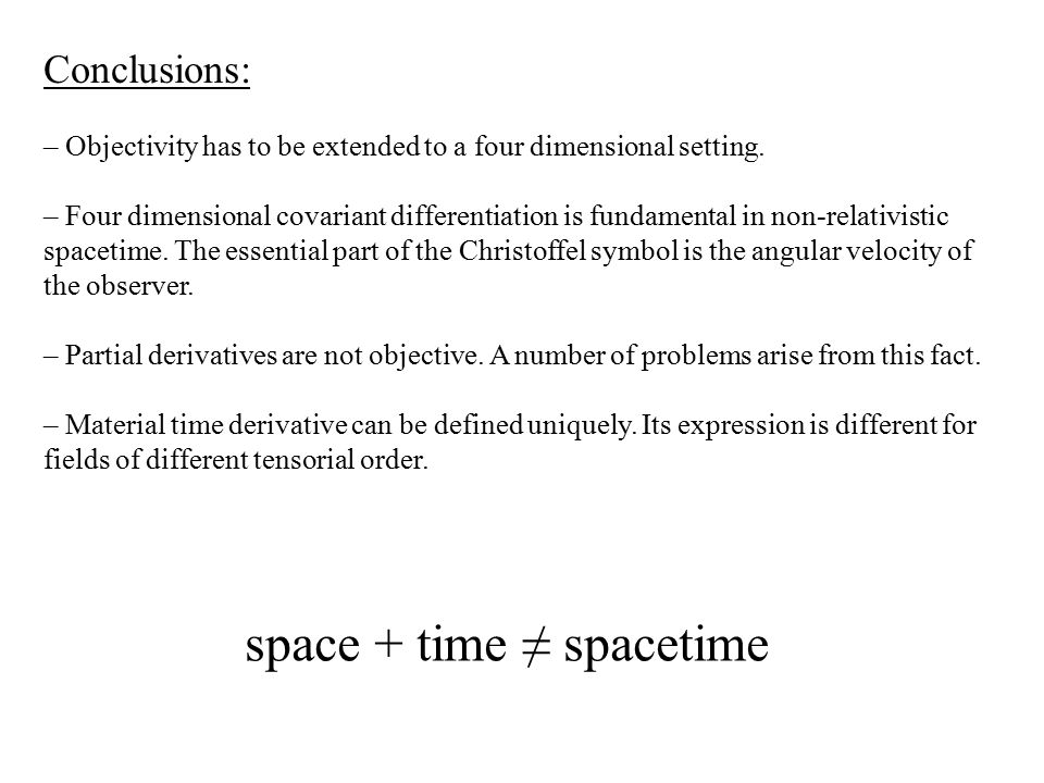 Conclusions: – Objectivity has to be extended to a four dimensional setting.