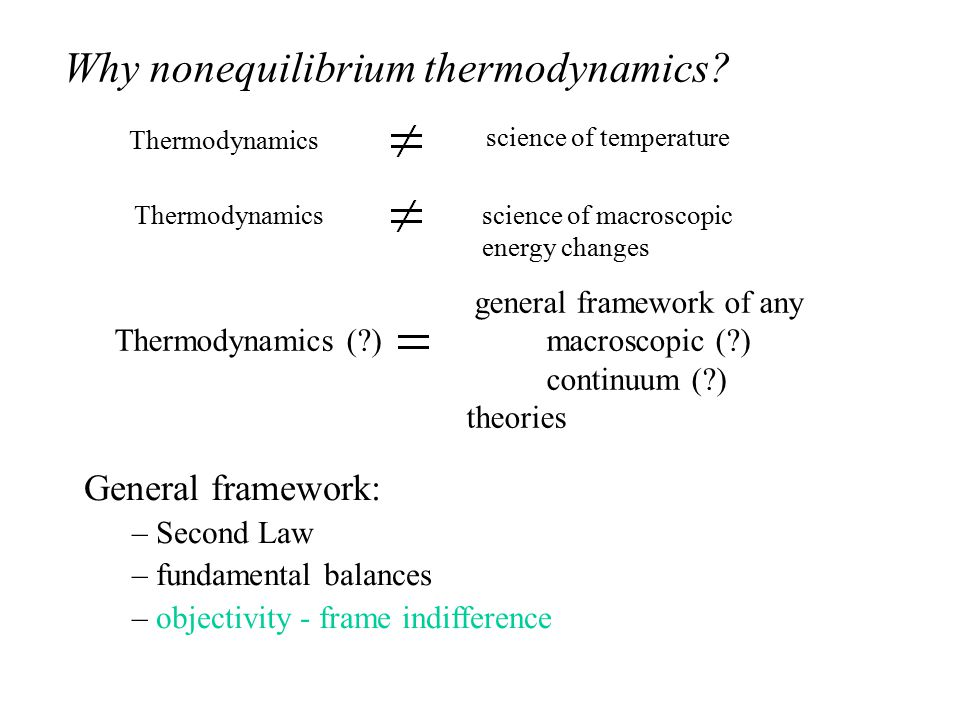 general framework of any Thermodynamics ( ) macroscopic ( ) continuum ( ) theories Thermodynamics science of macroscopic energy changes Thermodynamics science of temperature Why nonequilibrium thermodynamics.