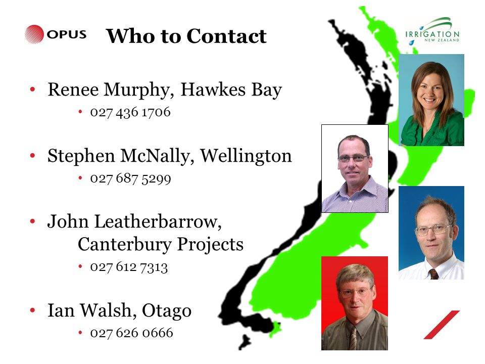 Who to Contact Renee Murphy, Hawkes Bay 027 436 1706 Stephen McNally, Wellington 027 687 5299 John Leatherbarrow, Canterbury Projects 027 612 7313 Ian Walsh, Otago 027 626 0666