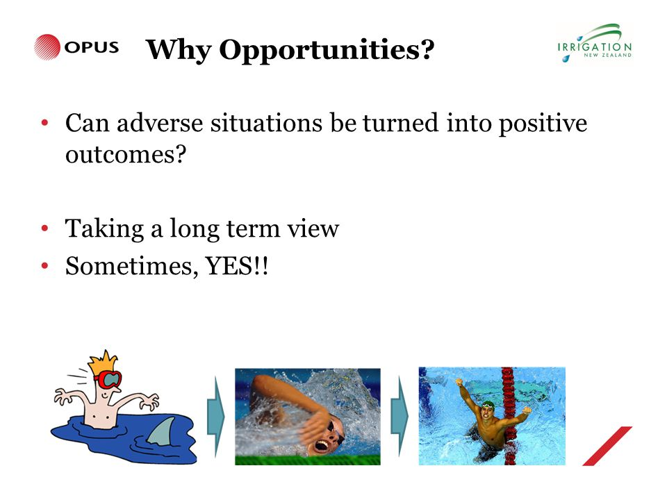 Why Opportunities. Can adverse situations be turned into positive outcomes.