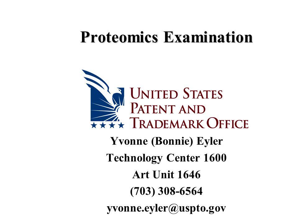 Proteomics Examination Yvonne (Bonnie) Eyler Technology Center 1600 Art Unit 1646 (703) 308-6564 yvonne.eyler@uspto.gov