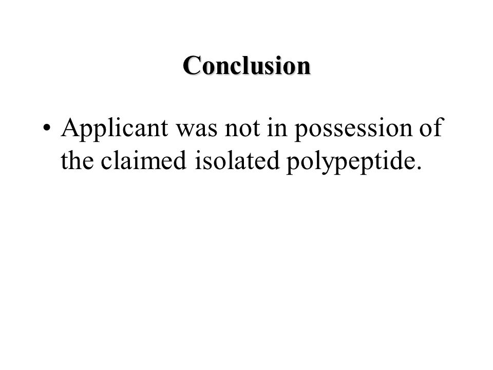 Conclusion Applicant was not in possession of the claimed isolated polypeptide.