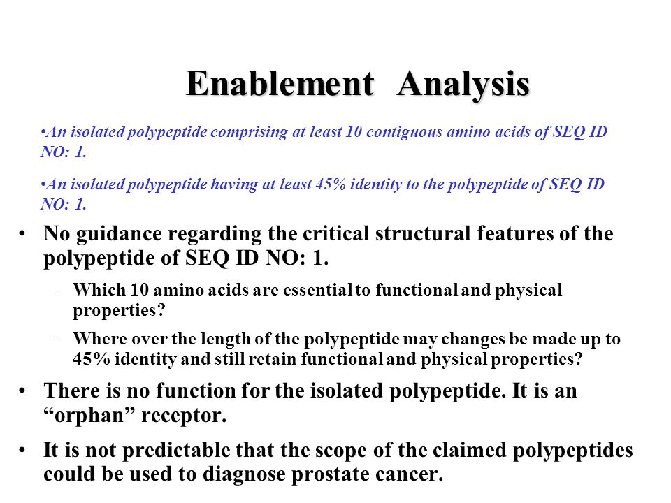 Enablement Analysis No guidance regarding the critical structural features of the polypeptide of SEQ ID NO: 1. –Which 10 amino acids are essential to