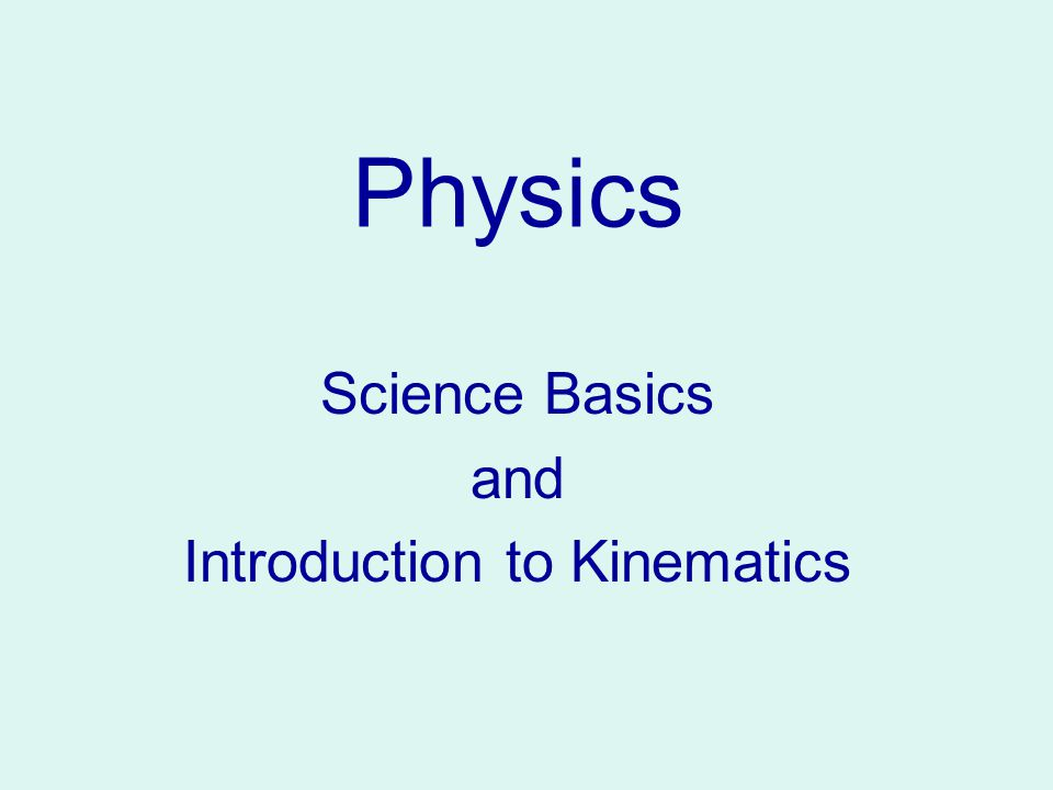 Physics Science Basics and Introduction to Kinematics