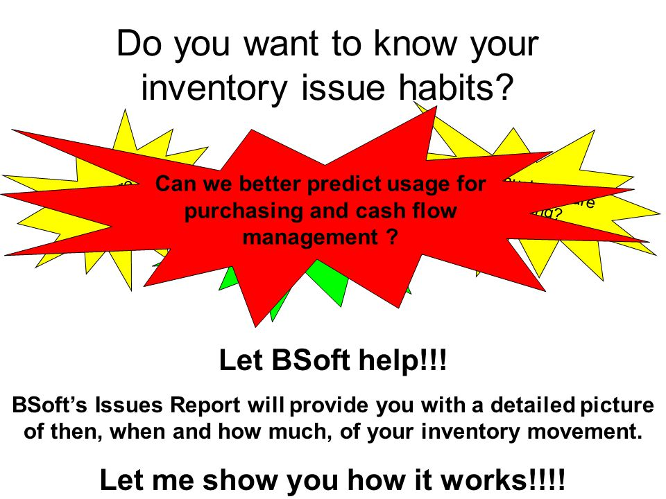 Do you want to know your inventory issue habits. Let BSoft help!!.