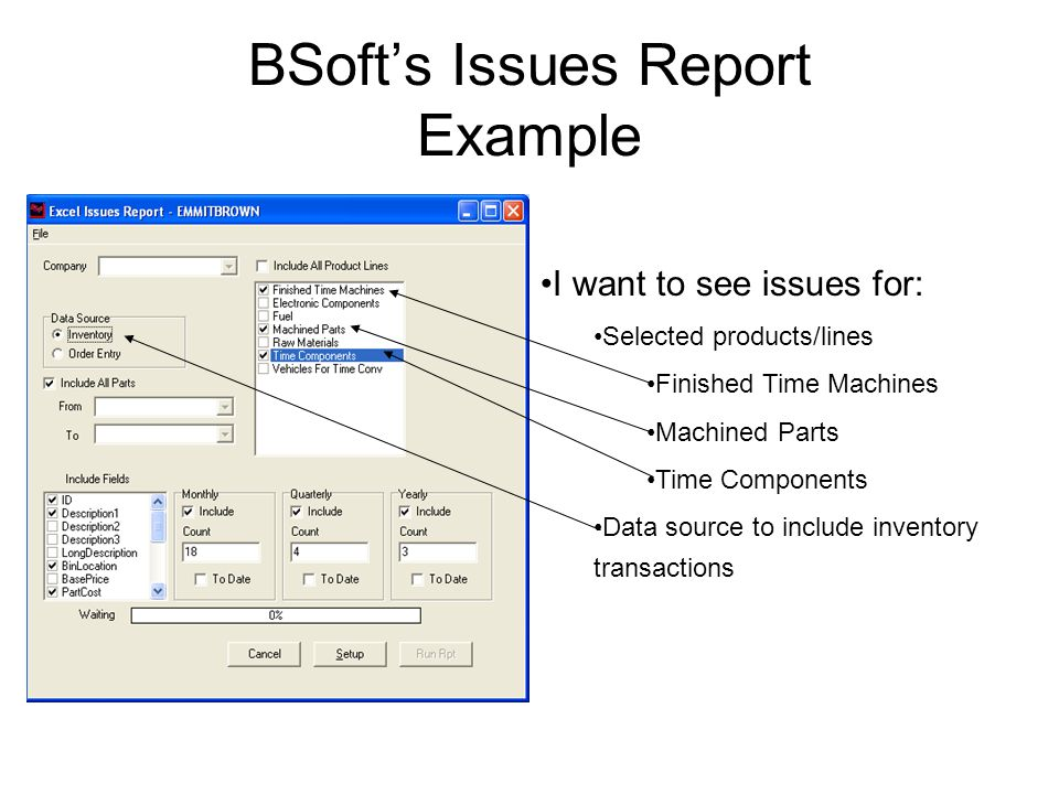 BSoft's Issues Report Example I want to see issues for: Selected products/lines Finished Time Machines Machined Parts Time Components Data source to include inventory transactions