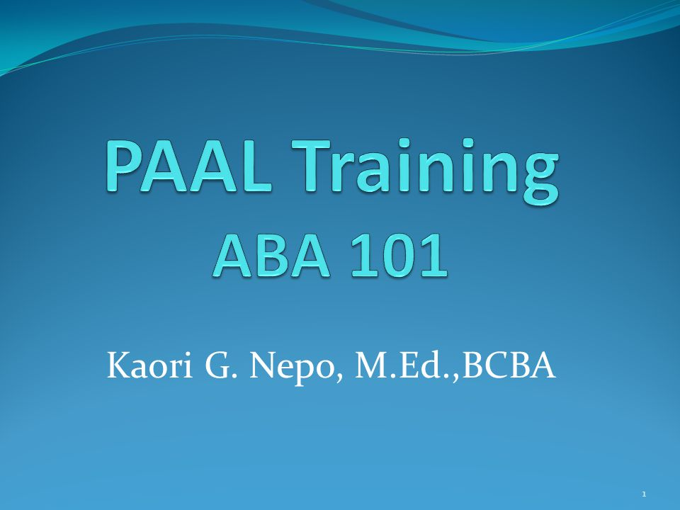 Training Objective Learn Basic ABA terms and understand how to apply ABA procedures.