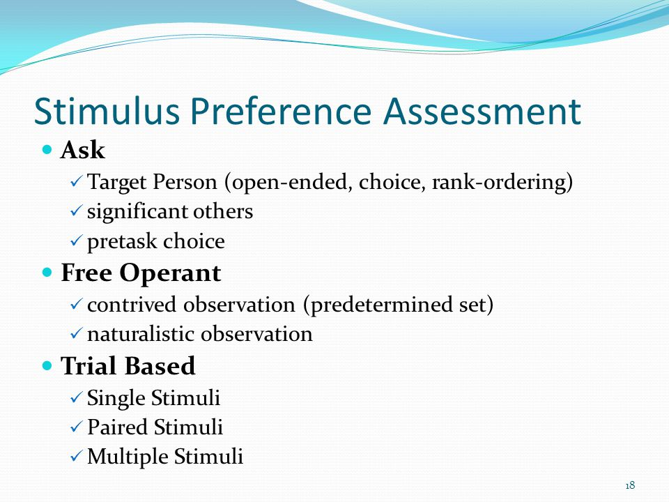 Stimulus Preference Assessment Ask Target Person (open-ended, choice, rank-ordering) significant others pretask choice Free Operant contrived observat