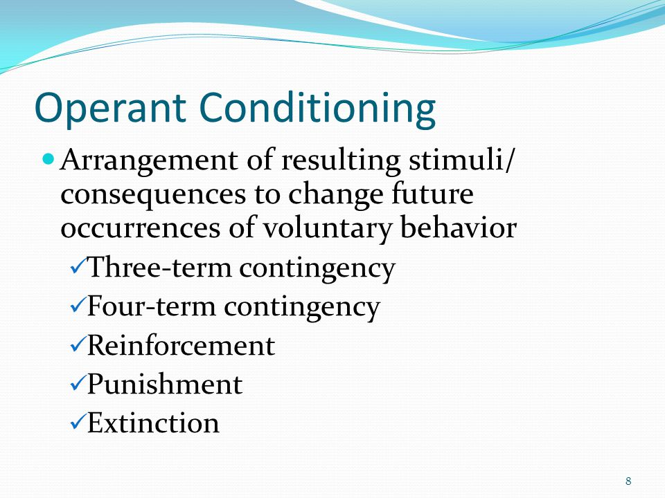 Operant Conditioning Arrangement of resulting stimuli/ consequences to change future occurrences of voluntary behavior Three-term contingency Four-ter