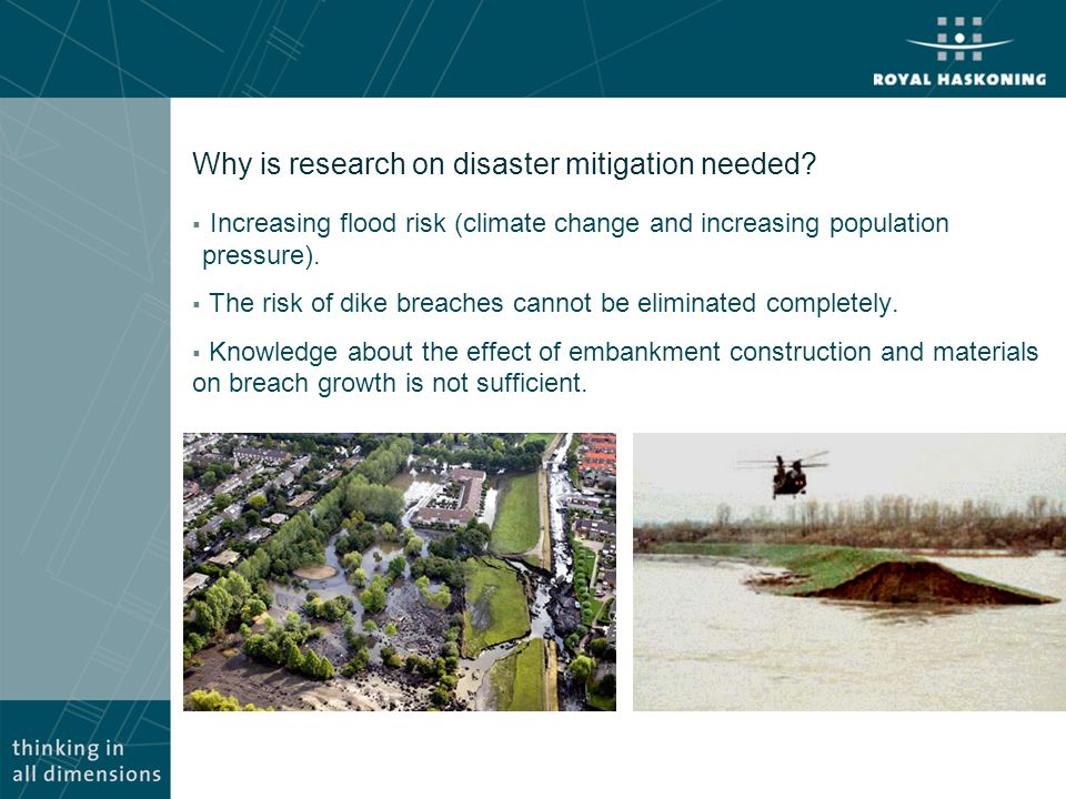 Why is research on disaster mitigation needed?  Increasing flood risk (climate change and increasing population pressure).  The risk of dike breache