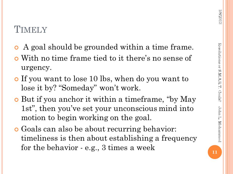 T IMELY A goal should be grounded within a time frame.
