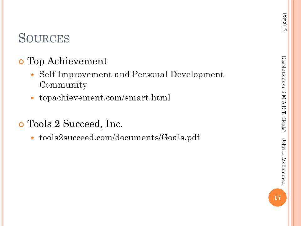 S OURCES Top Achievement Self Improvement and Personal Development Community topachievement.com/smart.html Tools 2 Succeed, Inc. tools2succeed.com/doc