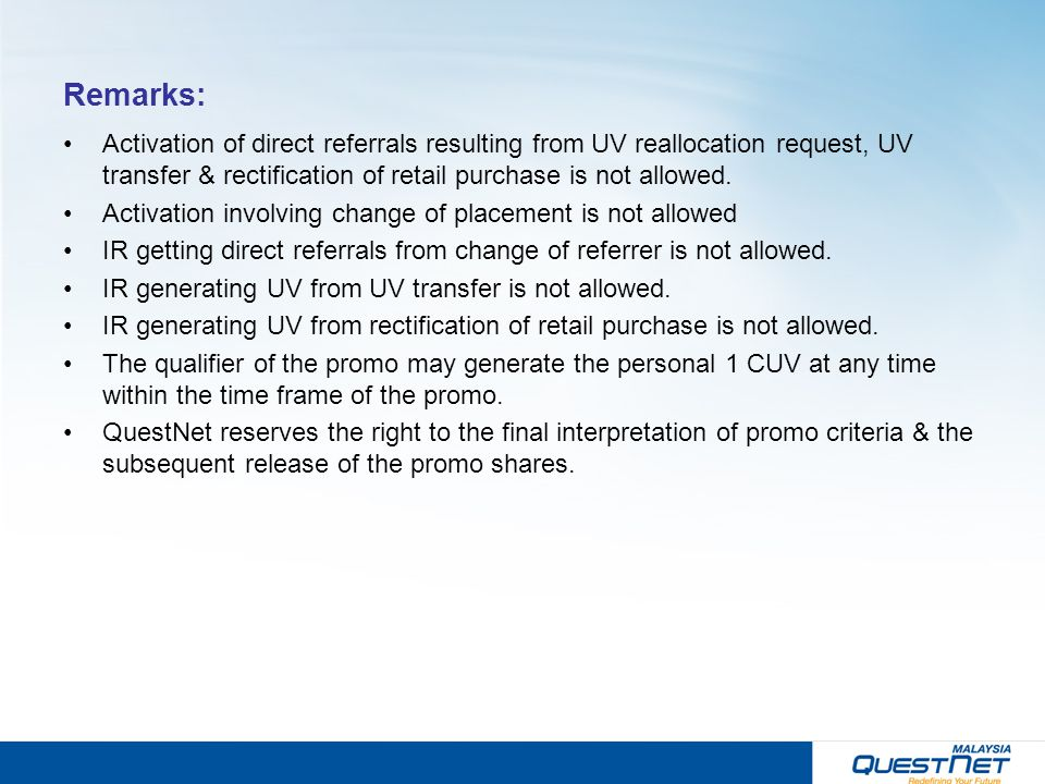 Remarks: Activation of direct referrals resulting from UV reallocation request, UV transfer & rectification of retail purchase is not allowed. Activat