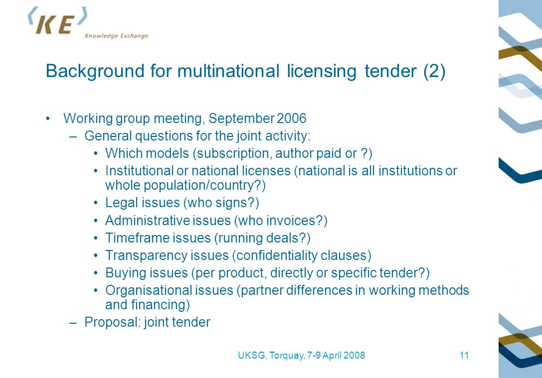 UKSG, Torquay, 7-9 April 200811 Background for multinational licensing tender (2) Working group meeting, September 2006 –General questions for the joi