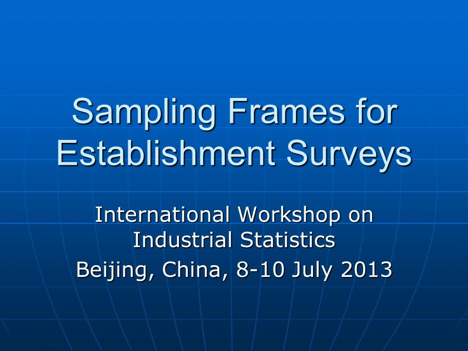 Sampling frame for establishment surveys List frame of establishments or business register generally used for Economic Surveys List frame of establishments or business register generally used for Economic Surveys List frame can be used for identifying larger establishments to be included in the sample with certaintyList frame can be used for identifying larger establishments to be included in the sample with certainty Business register has information on economic activity and size (such as number of employees) that can be used for stratificationBusiness register has information on economic activity and size (such as number of employees) that can be used for stratification