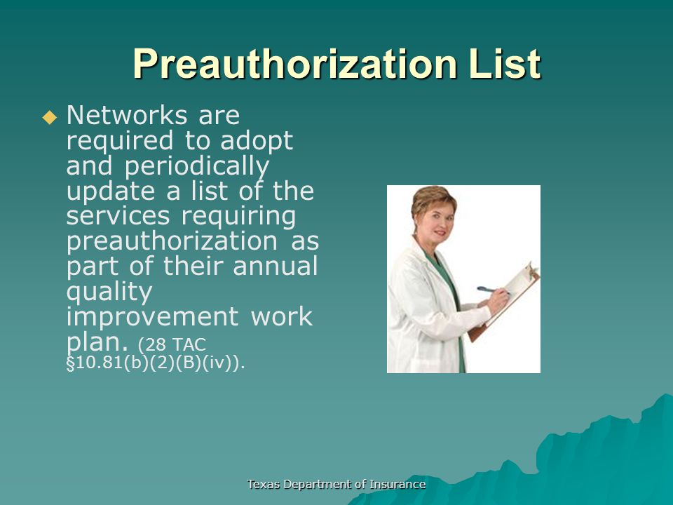 Texas Department of Insurance Preauthorization List   Networks are required to adopt and periodically update a list of the services requiring preaut