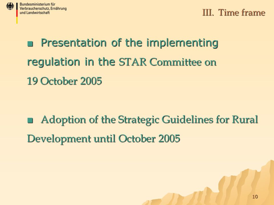 10 ■ Presentation of the implementing regulation in the STAR Committee on 19 October 2005 ■Adoption of the Strategic Guidelines for Rural Development until October 2005 III.