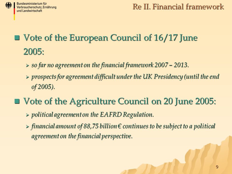 9 Vote of the European Council of 16/17 June 2005: Vote of the European Council of 16/17 June 2005:  so far no agreement on the financial framework 2007 – 2013.