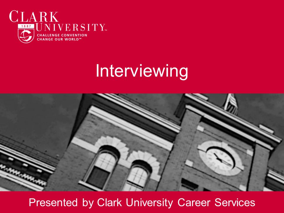 Interviewing Presented by Clark University Career Services