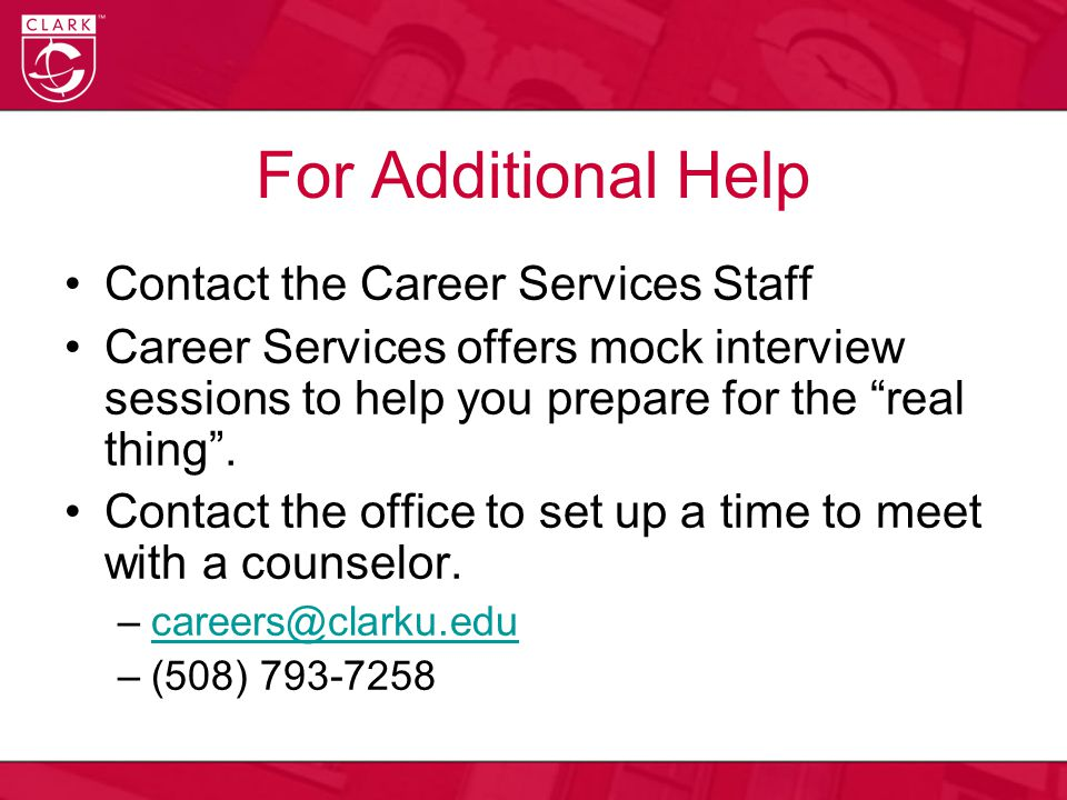 For Additional Help Contact the Career Services Staff Career Services offers mock interview sessions to help you prepare for the real thing .
