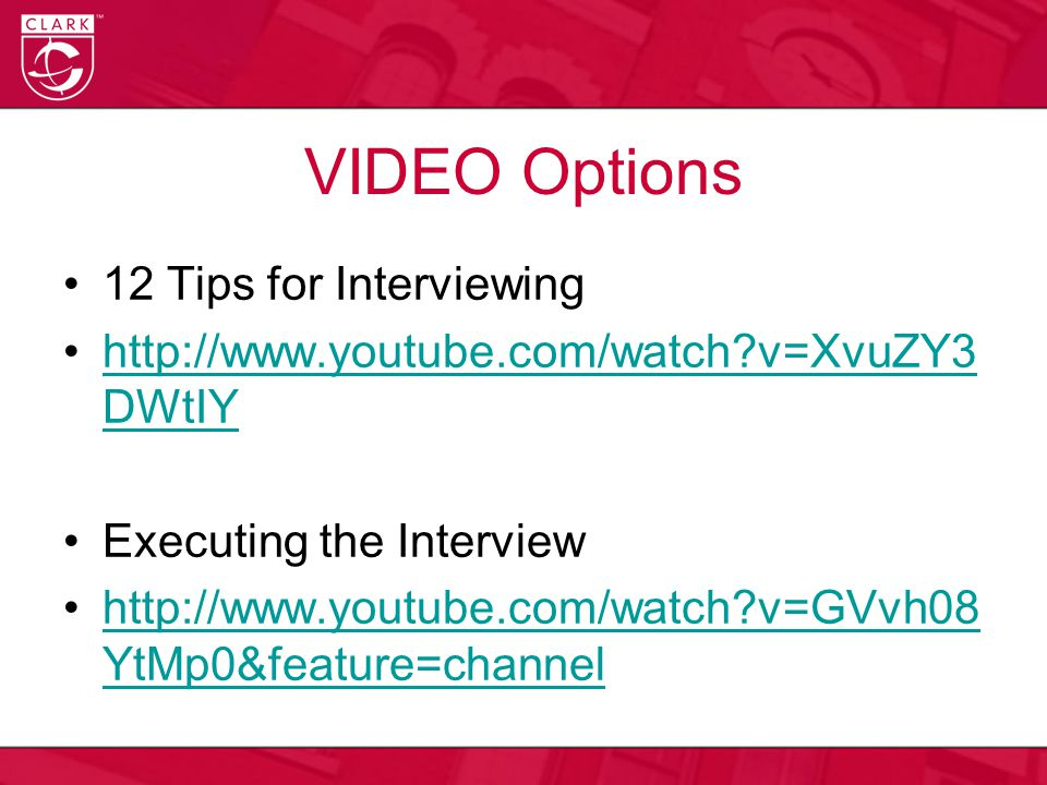 VIDEO Options 12 Tips for Interviewing http://www.youtube.com/watch v=XvuZY3 DWtIYhttp://www.youtube.com/watch v=XvuZY3 DWtIY Executing the Interview http://www.youtube.com/watch v=GVvh08 YtMp0&feature=channelhttp://www.youtube.com/watch v=GVvh08 YtMp0&feature=channel