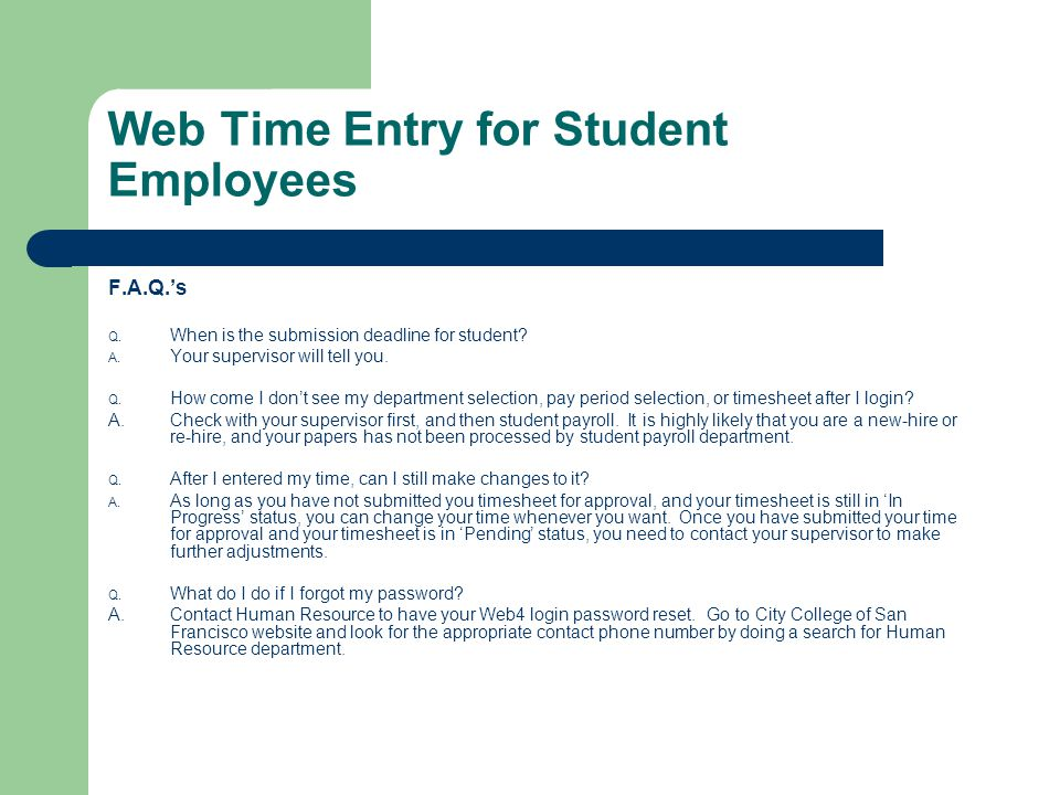 Web Time Entry for Student Employees F.A.Q.'s Q.When is the submission deadline for student.