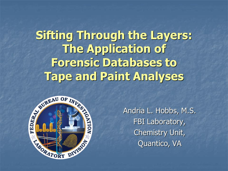 Sifting Through the Layers: The Application of Forensic Databases to Tape and Paint Analyses Andria L.