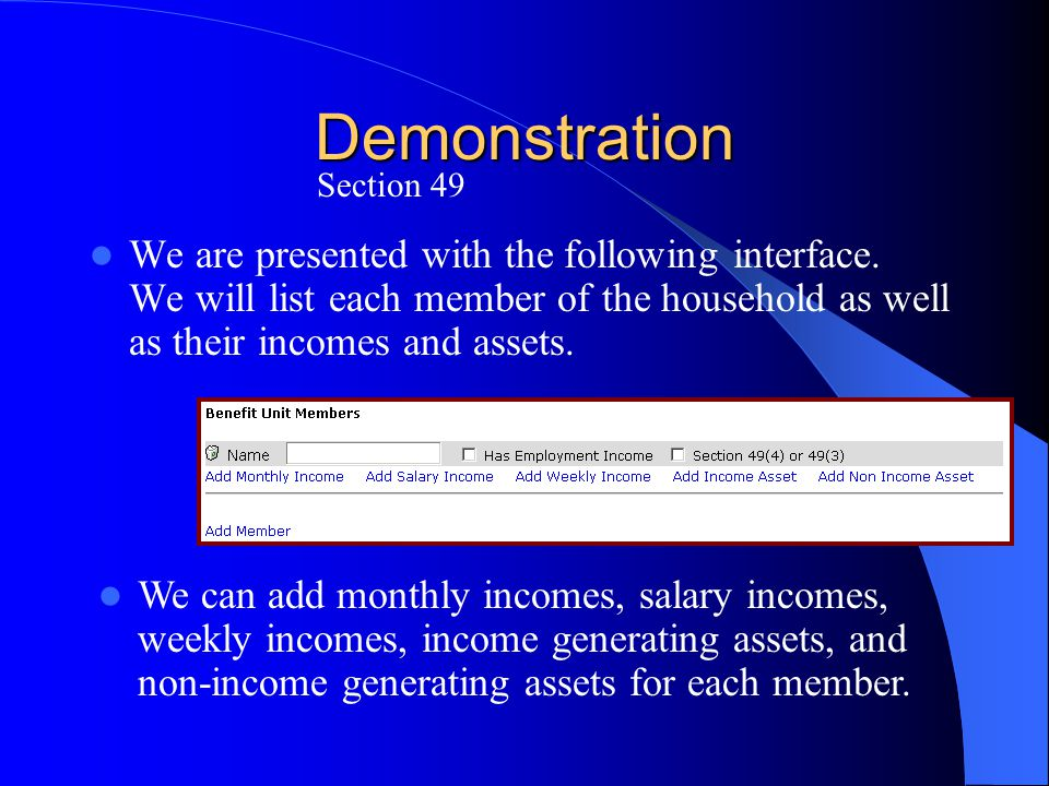 Demonstration We are presented with the following interface. We will list each member of the household as well as their incomes and assets. Section 49